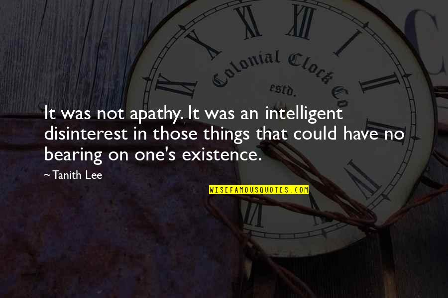 Apathy's Quotes By Tanith Lee: It was not apathy. It was an intelligent