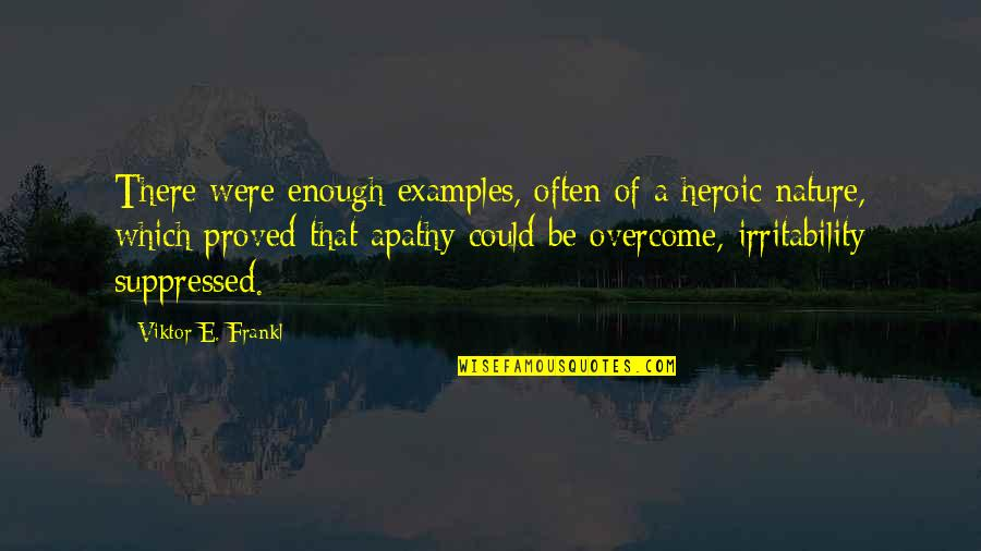 Apathy's Quotes By Viktor E. Frankl: There were enough examples, often of a heroic