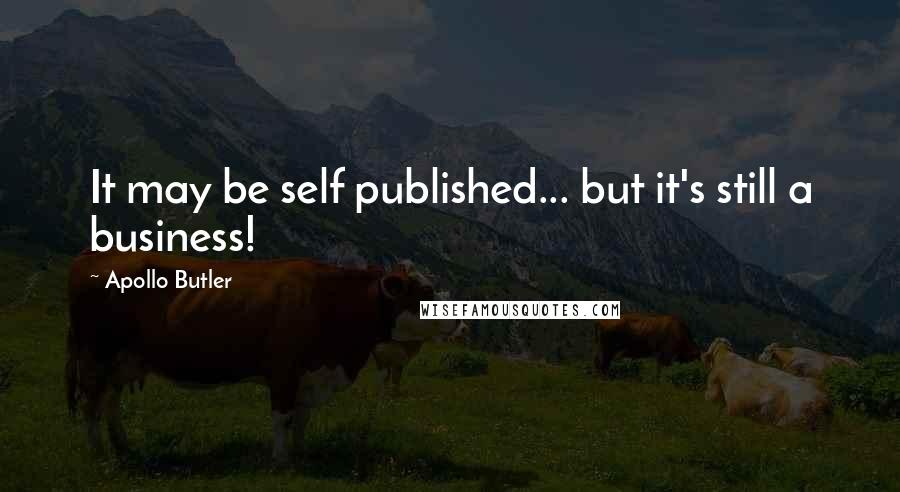 Apollo Butler quotes: It may be self published... but it's still a business!
