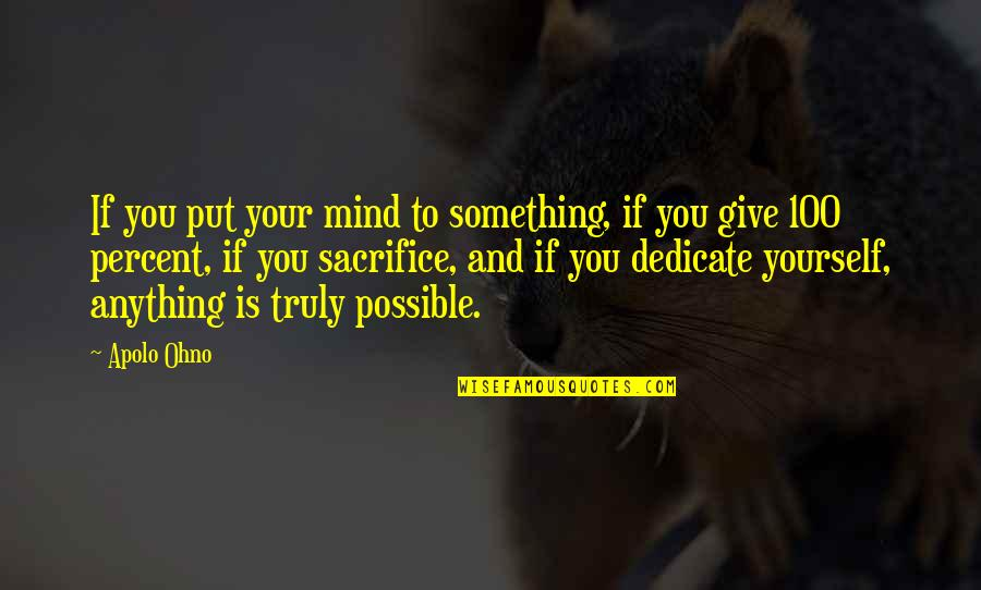 Apolo Ohno Quotes By Apolo Ohno: If you put your mind to something, if