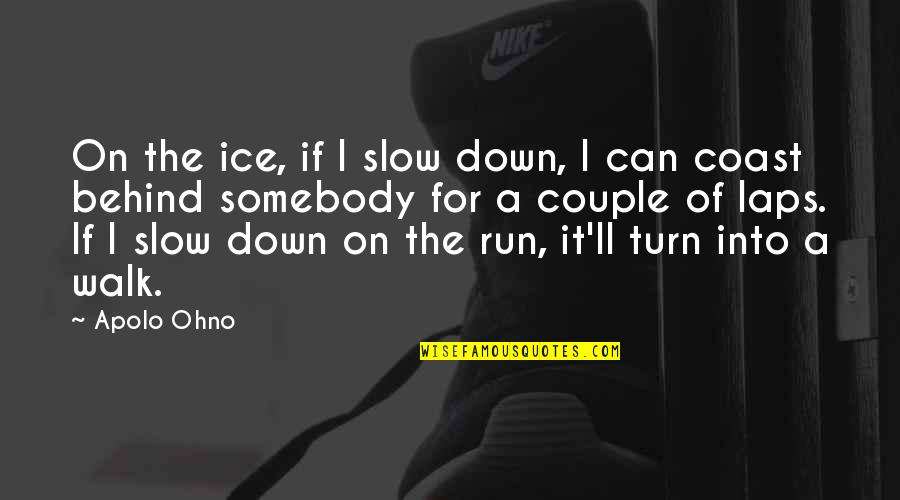 Apolo Ohno Quotes By Apolo Ohno: On the ice, if I slow down, I