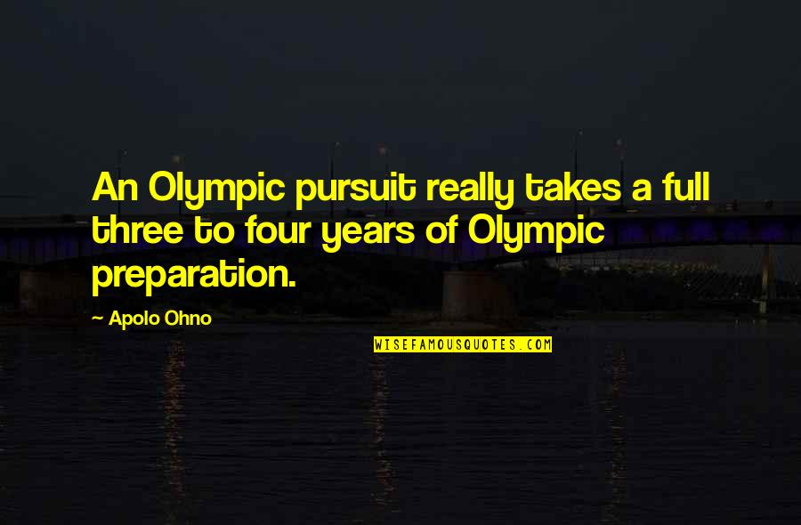 Apolo Ohno Quotes By Apolo Ohno: An Olympic pursuit really takes a full three