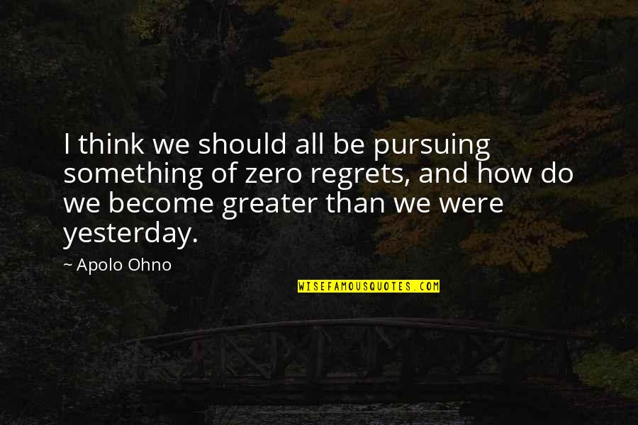 Apolo Ohno Quotes By Apolo Ohno: I think we should all be pursuing something