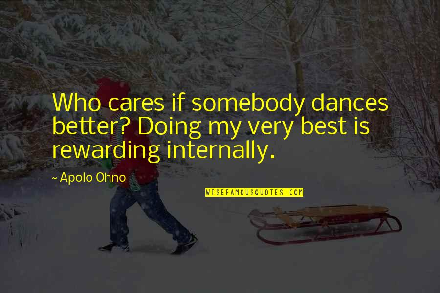 Apolo Ohno Quotes By Apolo Ohno: Who cares if somebody dances better? Doing my