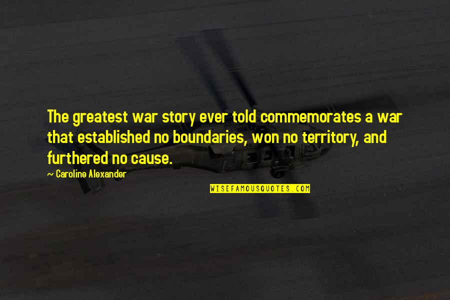 Apologizer Quotes By Caroline Alexander: The greatest war story ever told commemorates a