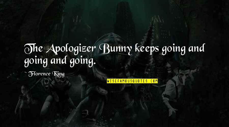Apologizer Quotes By Florence King: The Apologizer Bunny keeps going and going and