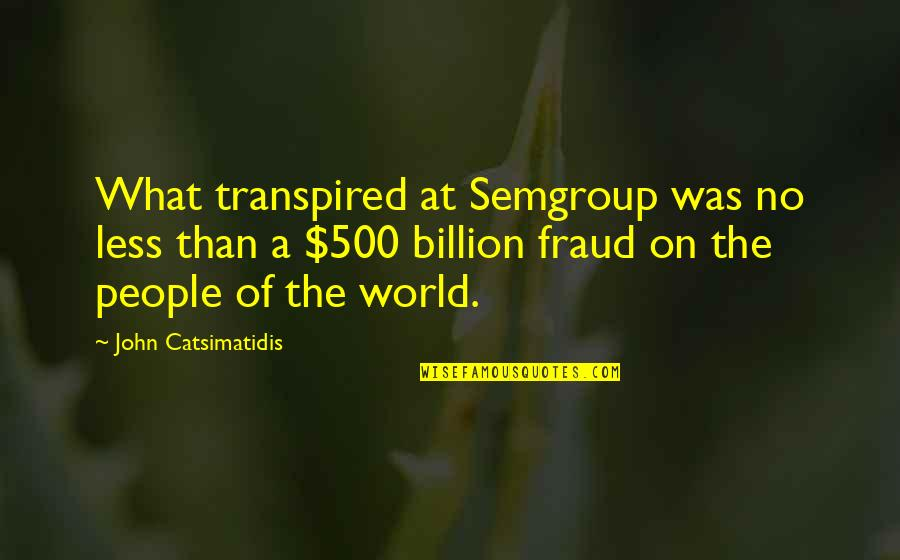 Apologizer Quotes By John Catsimatidis: What transpired at Semgroup was no less than