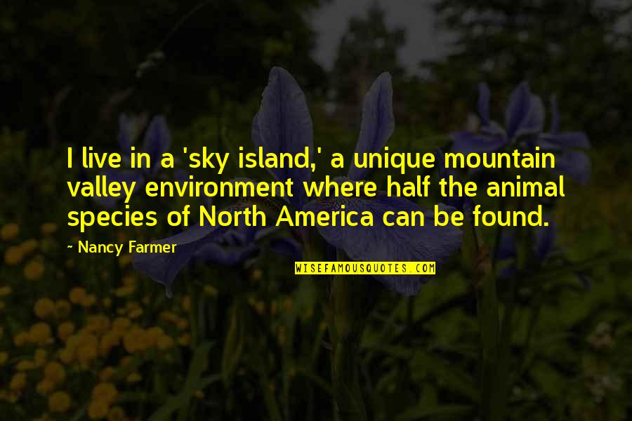 Apologizer Quotes By Nancy Farmer: I live in a 'sky island,' a unique