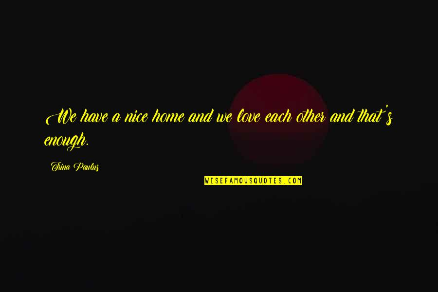 Apologizer Quotes By Trina Paulus: We have a nice home and we love