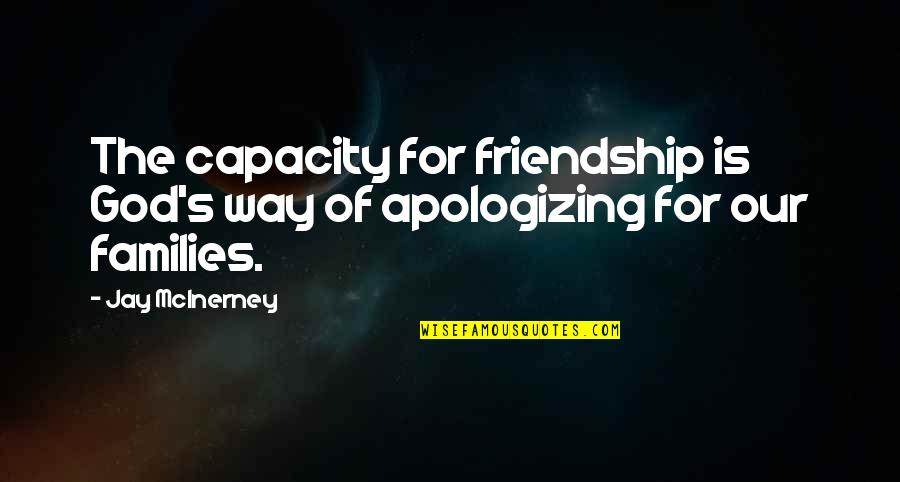 Apologizing To Family Quotes By Jay McInerney: The capacity for friendship is God's way of