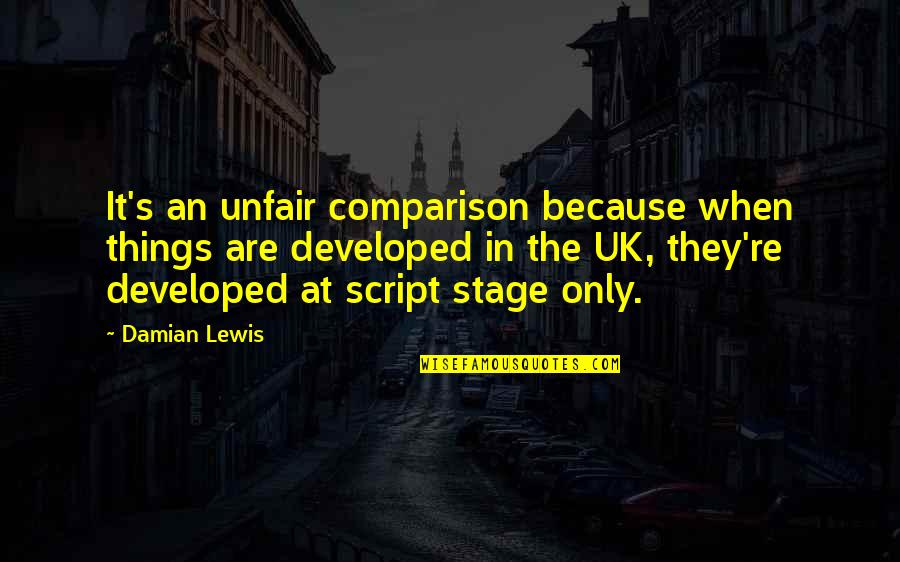 Apologizing To Loved Ones Quotes By Damian Lewis: It's an unfair comparison because when things are