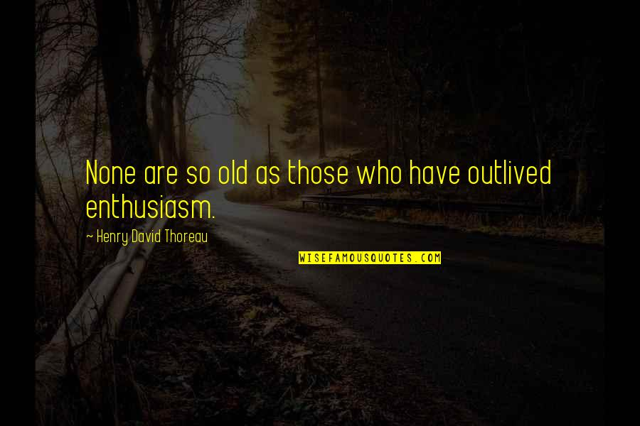 Apologizing To Loved Ones Quotes By Henry David Thoreau: None are so old as those who have