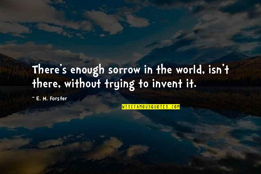 Apologizing To Your Friend Quotes By E. M. Forster: There's enough sorrow in the world, isn't there,