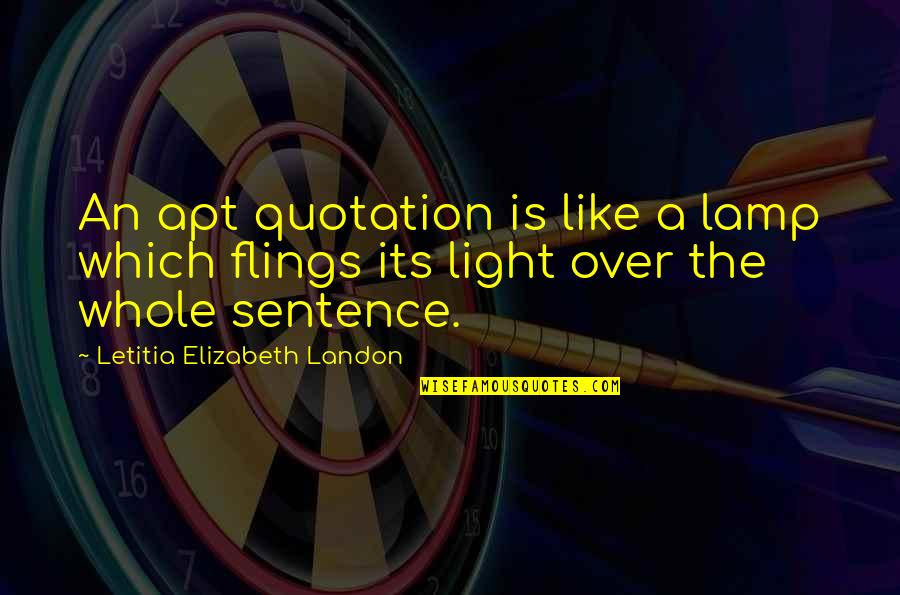Apologizing To Your Friend Quotes By Letitia Elizabeth Landon: An apt quotation is like a lamp which