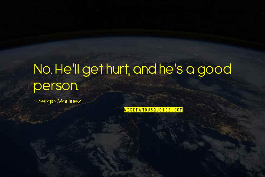 Apologizing To Your Friend Quotes By Sergio Martinez: No. He'll get hurt, and he's a good
