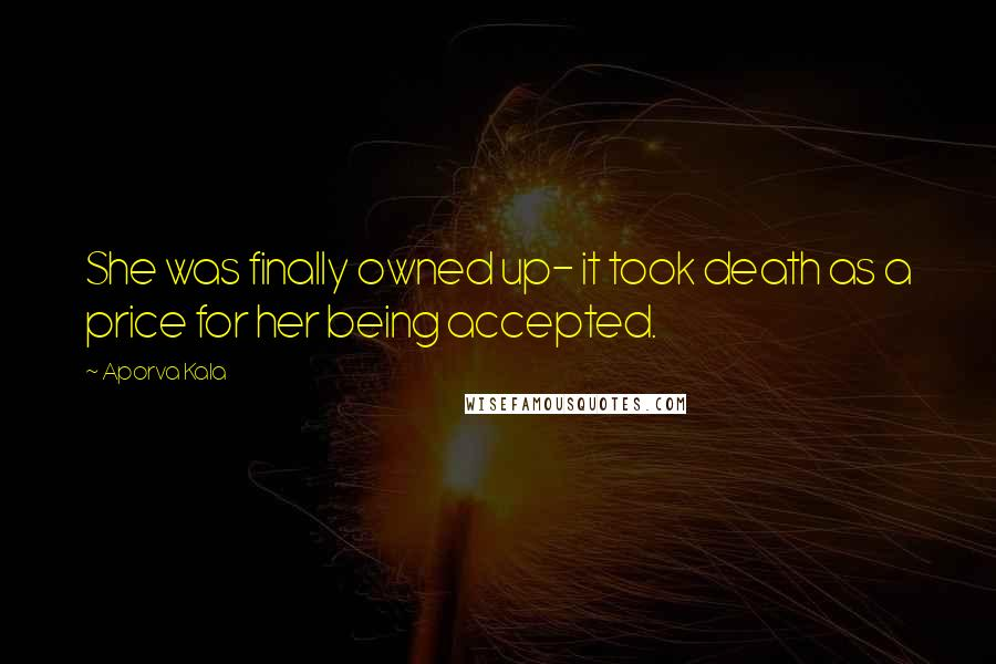 Aporva Kala quotes: She was finally owned up- it took death as a price for her being accepted.