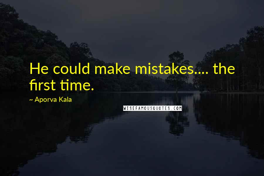 Aporva Kala quotes: He could make mistakes.... the first time.