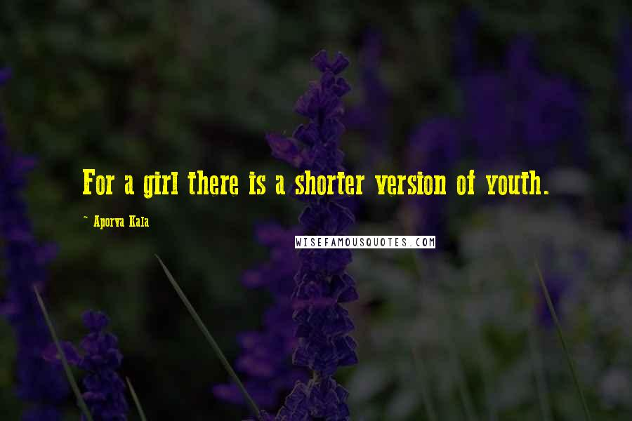 Aporva Kala quotes: For a girl there is a shorter version of youth.