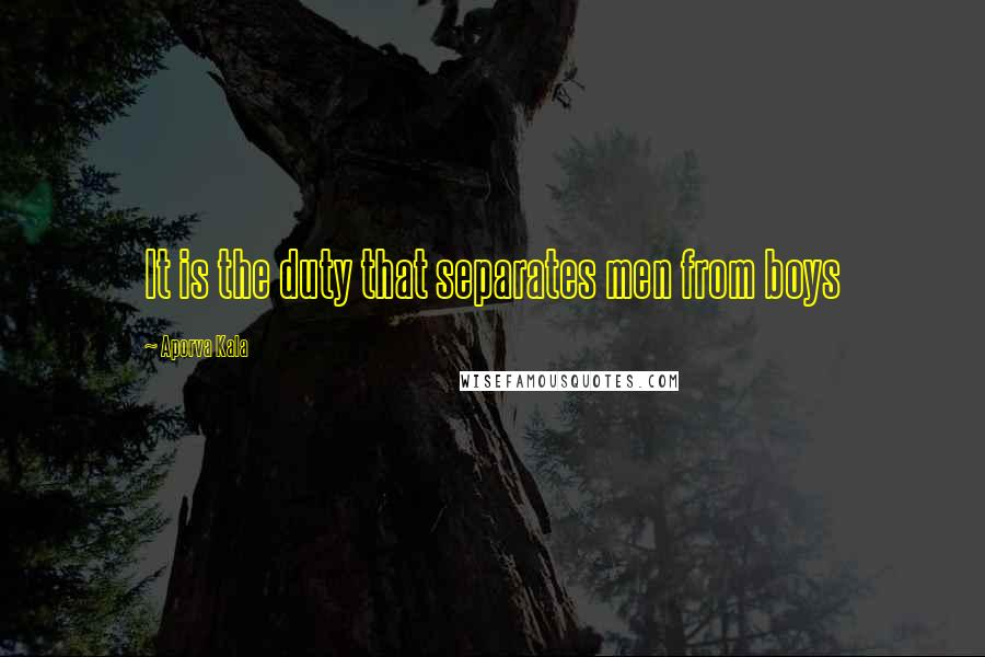 Aporva Kala quotes: It is the duty that separates men from boys