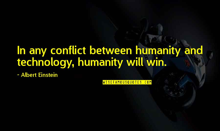 Apostles Paul's Quotes By Albert Einstein: In any conflict between humanity and technology, humanity