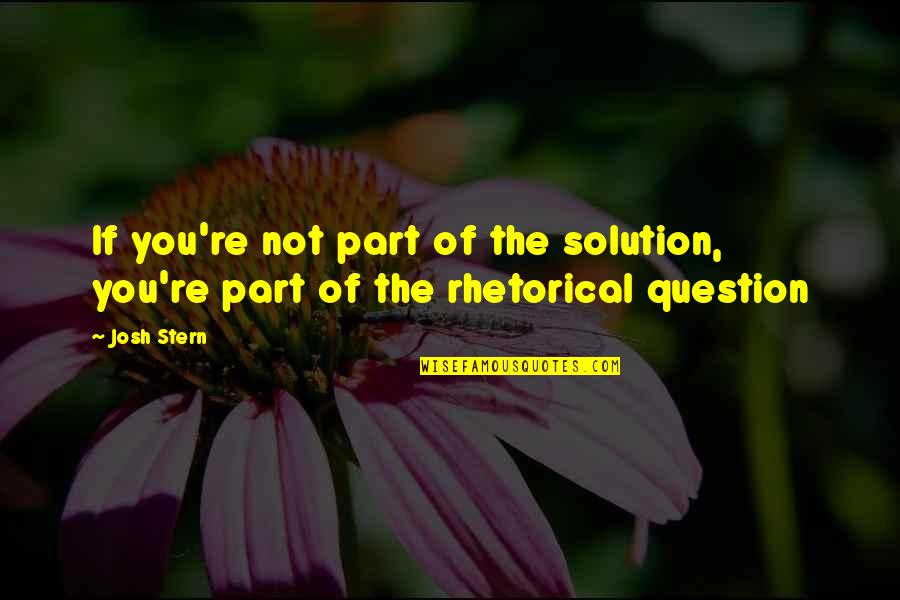 Apostles Paul's Quotes By Josh Stern: If you're not part of the solution, you're