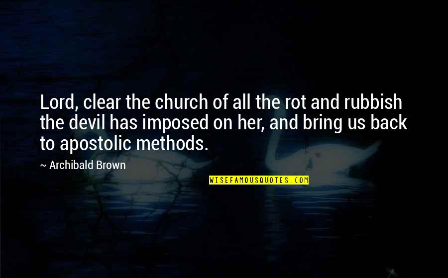 Apostolic Church Quotes By Archibald Brown: Lord, clear the church of all the rot