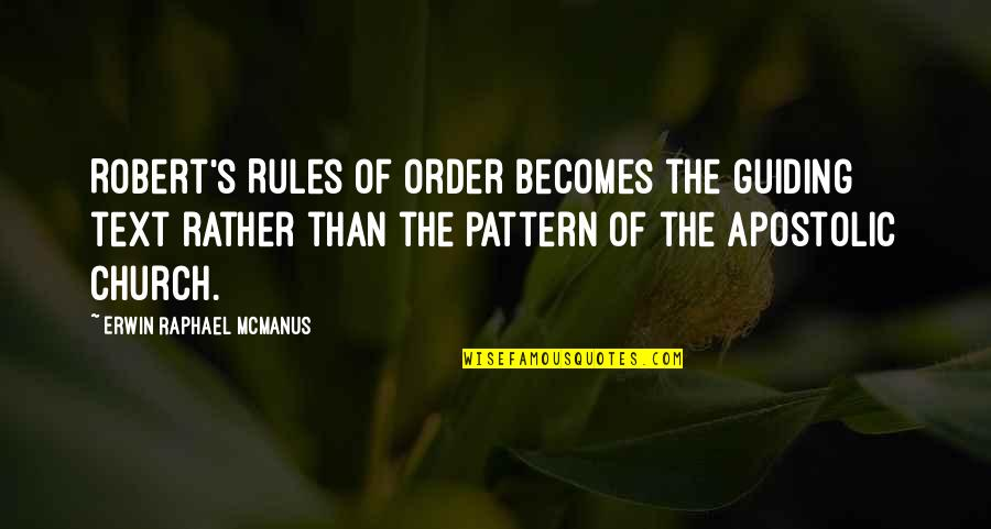 Apostolic Church Quotes By Erwin Raphael McManus: Robert's Rules of Order becomes the guiding text