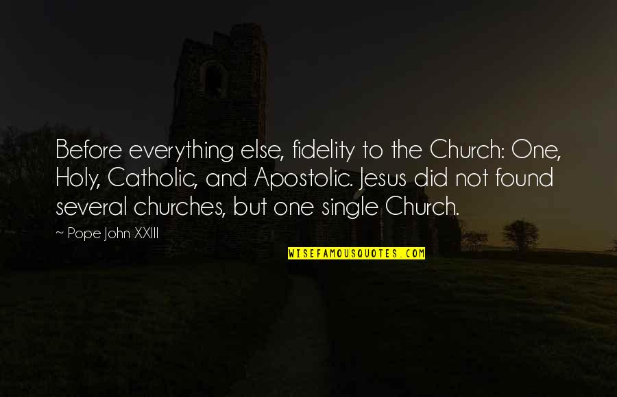 Apostolic Church Quotes By Pope John XXIII: Before everything else, fidelity to the Church: One,