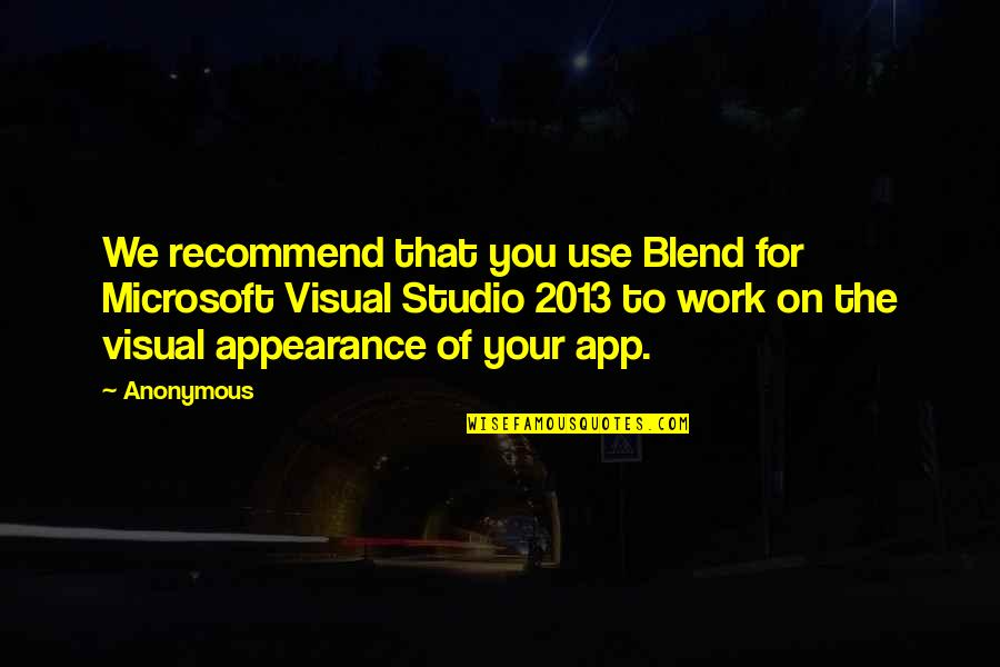 App Quotes By Anonymous: We recommend that you use Blend for Microsoft