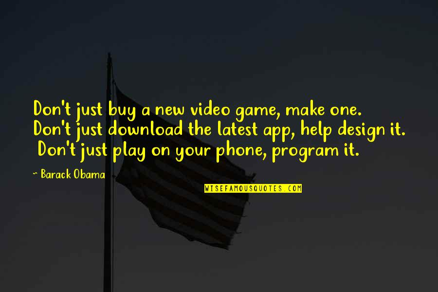 App Quotes By Barack Obama: Don't just buy a new video game, make