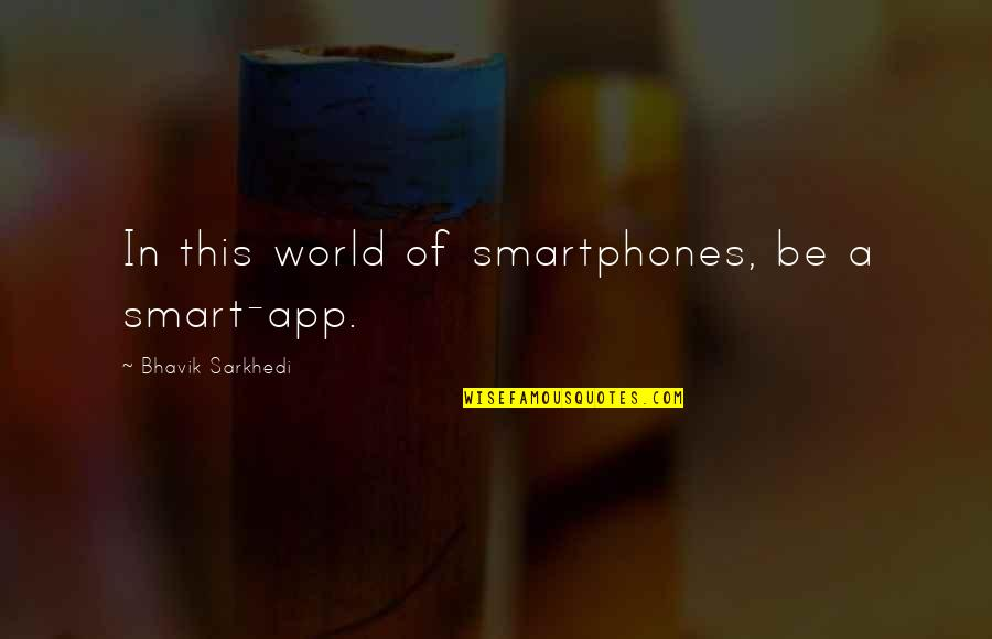 App Quotes By Bhavik Sarkhedi: In this world of smartphones, be a smart-app.
