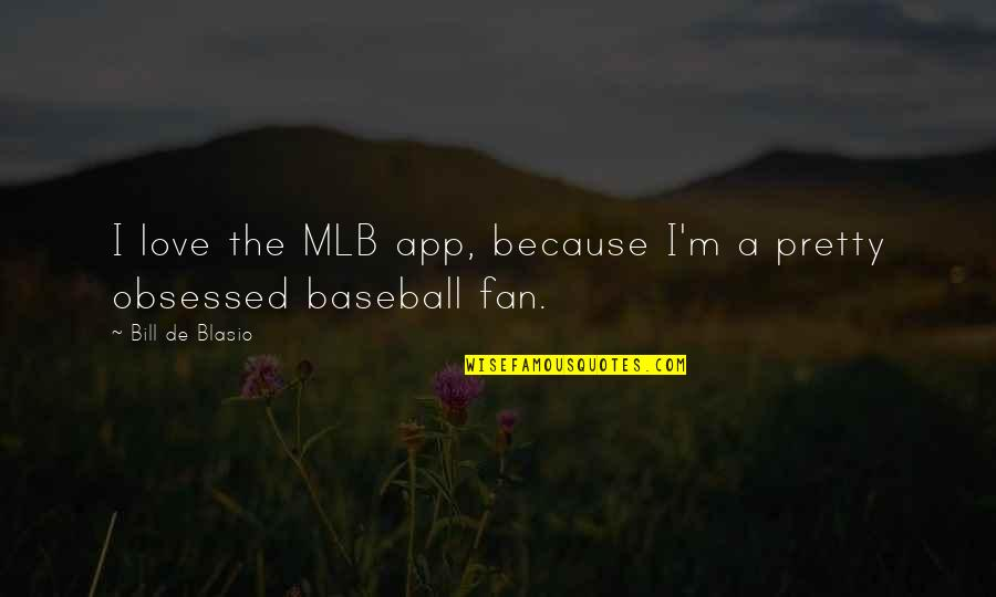 App Quotes By Bill De Blasio: I love the MLB app, because I'm a