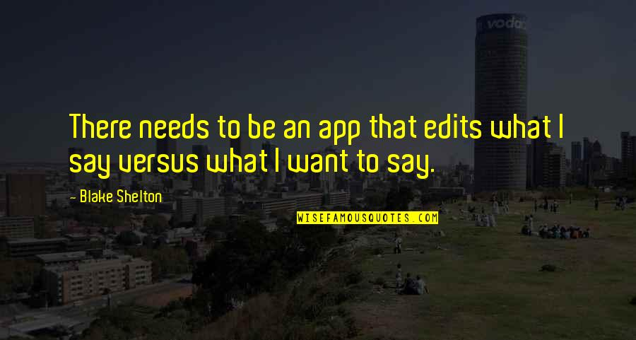 App Quotes By Blake Shelton: There needs to be an app that edits
