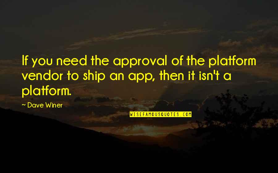App Quotes By Dave Winer: If you need the approval of the platform