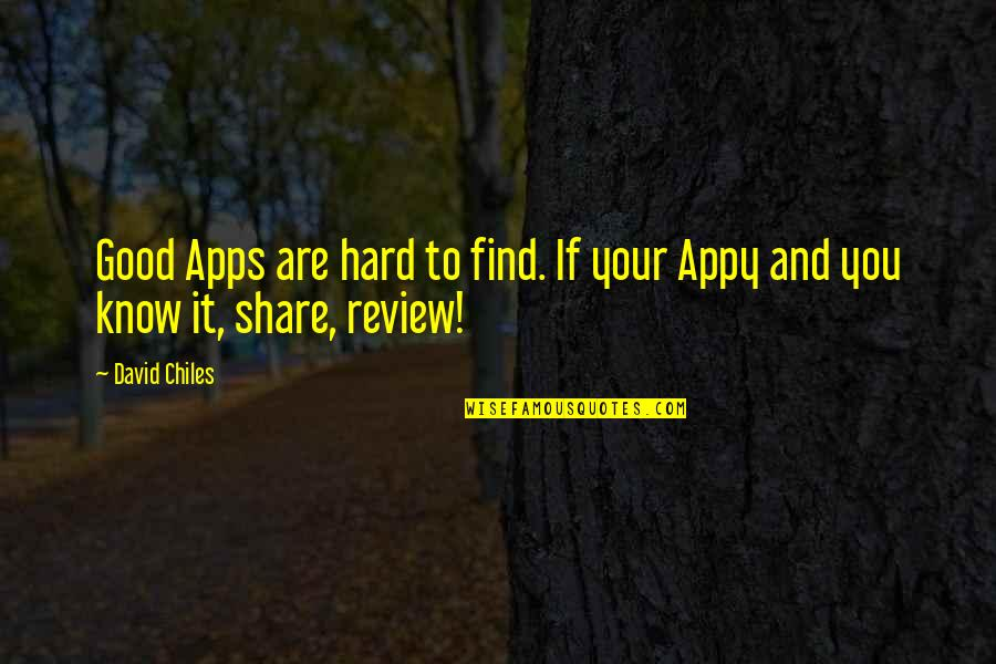 App Quotes By David Chiles: Good Apps are hard to find. If your