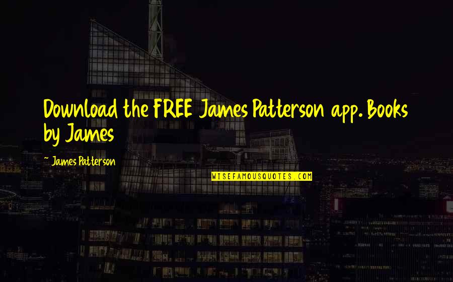 App Quotes By James Patterson: Download the FREE James Patterson app. Books by
