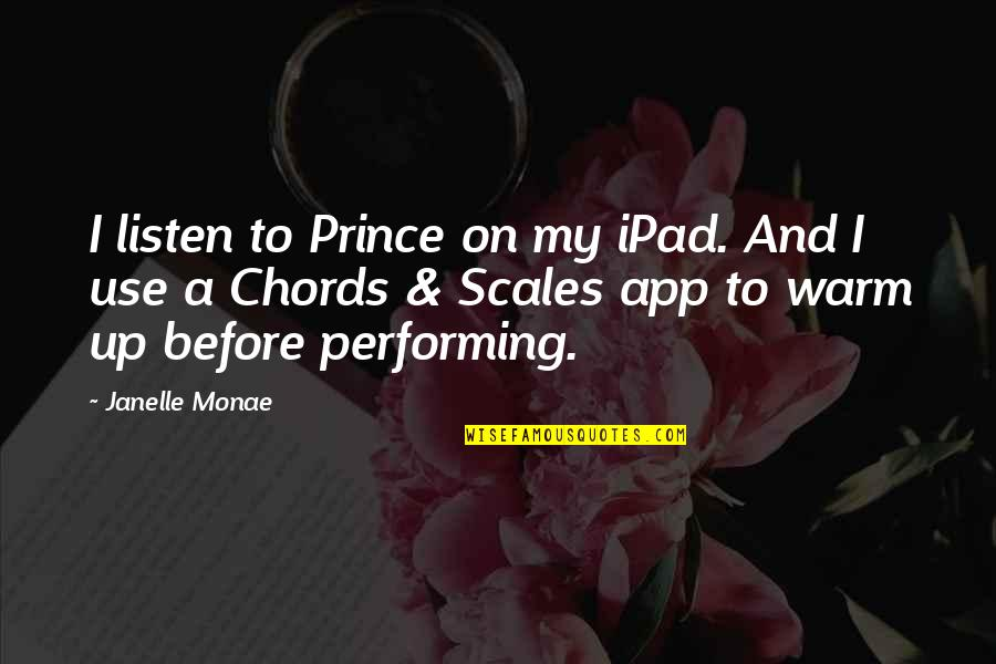 App Quotes By Janelle Monae: I listen to Prince on my iPad. And
