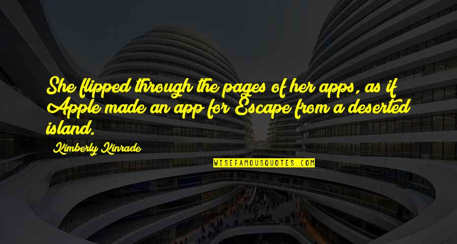 App Quotes By Kimberly Kinrade: She flipped through the pages of her apps,