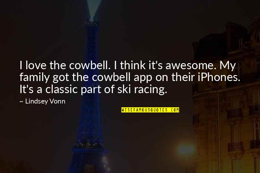 App Quotes By Lindsey Vonn: I love the cowbell. I think it's awesome.