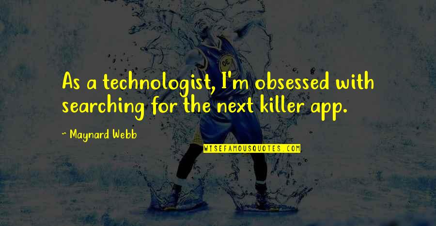 App Quotes By Maynard Webb: As a technologist, I'm obsessed with searching for