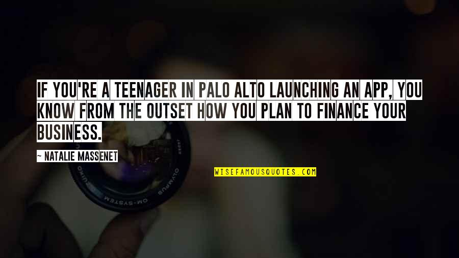 App Quotes By Natalie Massenet: If you're a teenager in Palo Alto launching