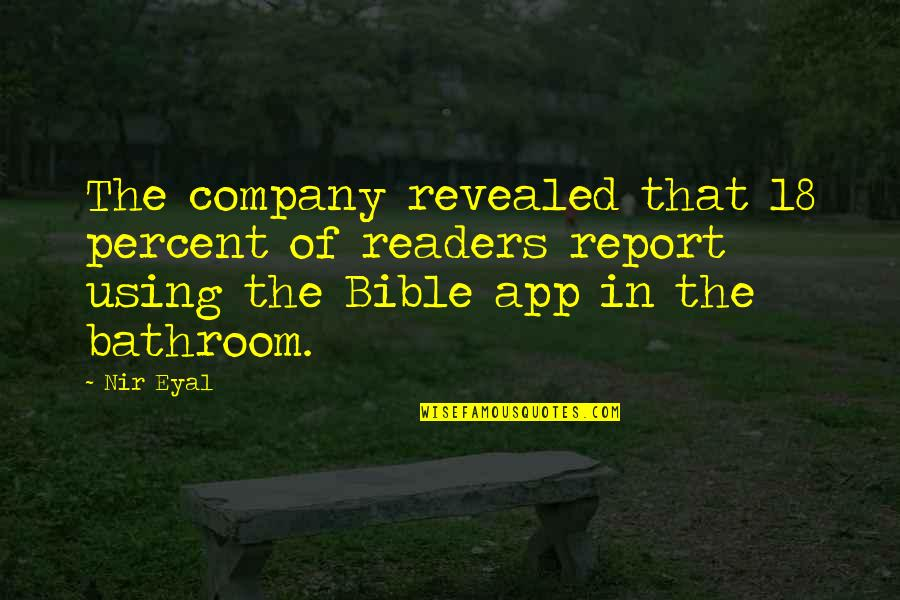App Quotes By Nir Eyal: The company revealed that 18 percent of readers