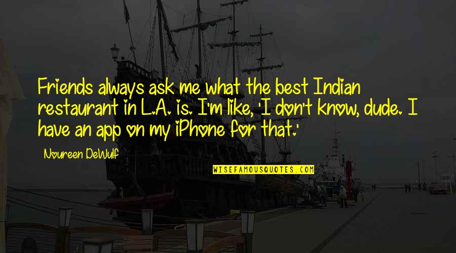 App Quotes By Noureen DeWulf: Friends always ask me what the best Indian