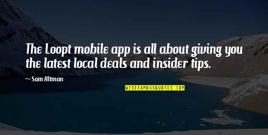 App Quotes By Sam Altman: The Loopt mobile app is all about giving