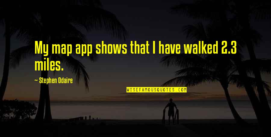 App Quotes By Stephen Odaire: My map app shows that I have walked