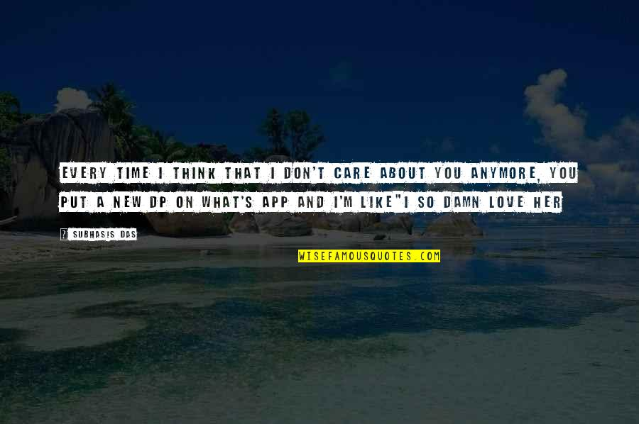 App Quotes By Subhasis Das: Every time I think that I don't care