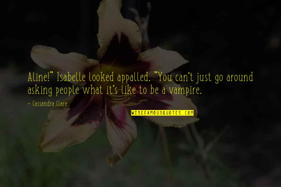 """Appalled Quotes By Cassandra Clare: Aline!"""" Isabelle looked appalled. """"You can't just go"""