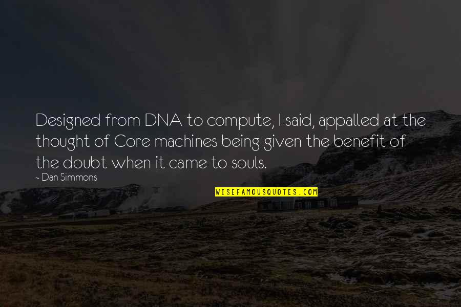 Appalled Quotes By Dan Simmons: Designed from DNA to compute, I said, appalled