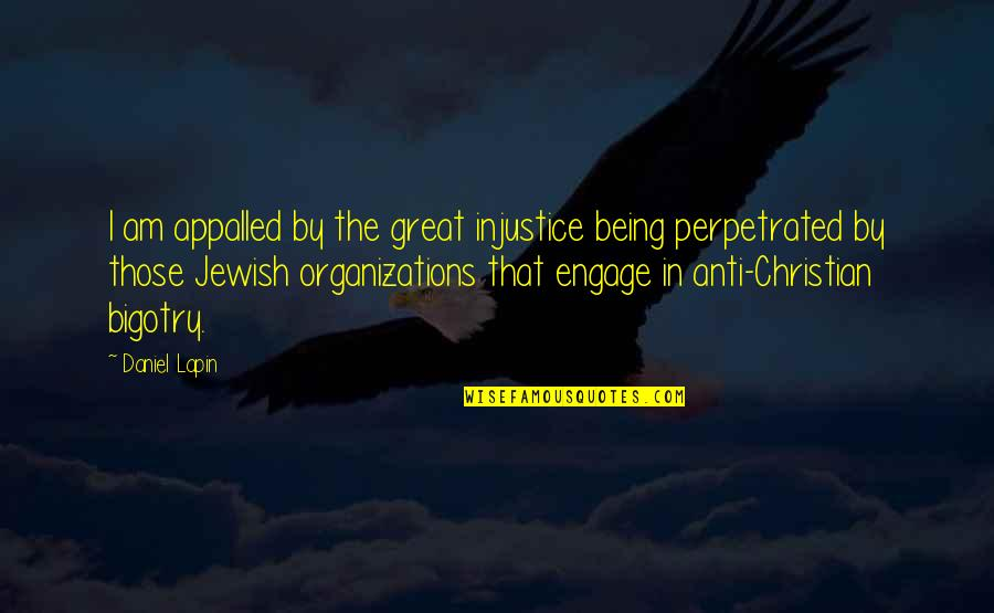 Appalled Quotes By Daniel Lapin: I am appalled by the great injustice being