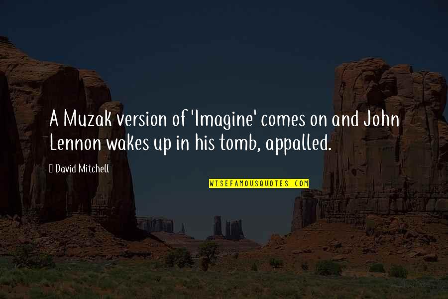 Appalled Quotes By David Mitchell: A Muzak version of 'Imagine' comes on and
